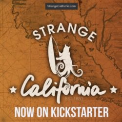 Now on Kickstarter: Strange California